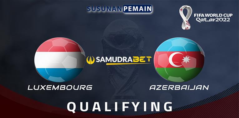 Prediksi Luksemburg vs Azerbaijan 2 September 2021